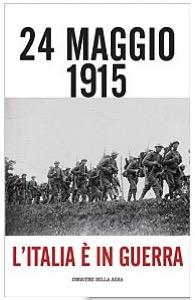 24 maggio 1915 L Italia è in guerra