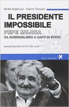 Il presidente impossibile Pepe Mujica da guerrigliero a capo di stato
